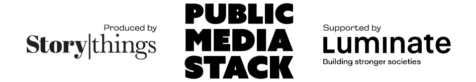 Public Media Stack Produced by Storythings Supported by Luminate